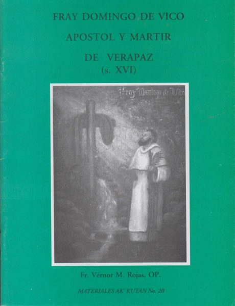 Fray Domingo De Vico Apóstol Y Mártir De Verapaz
